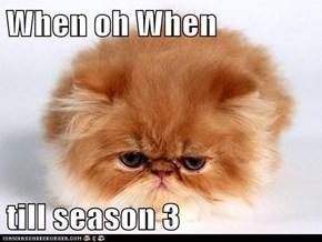 When oh When  till season 3
