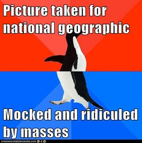 Picture taken for national geographic  Mocked and ridiculed by masses
