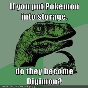 If you put Pokemon into storage,  do they become Digimon?