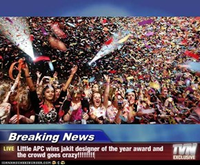 Breaking News - Little APC wins jakit designer of the year award and the crowd goes crazy!!!!!!!!