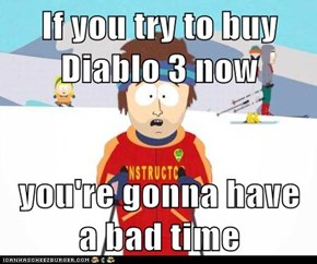 If you try to buy Diablo 3 now  you're gonna have a bad time