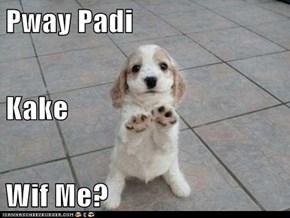 Pway Padi Kake Wif Me?