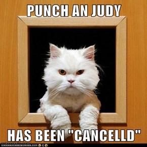 """PUNCH AN JUDY  HAS BEEN """"CANCELLD"""""""