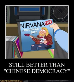 "STILL BETTER THAN ""CHINESE DEMOCRACY"""