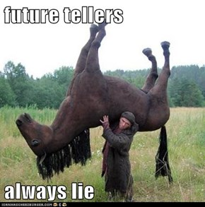 future tellers  always lie