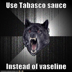 Use Tabasco sauce  Instead of vaseline