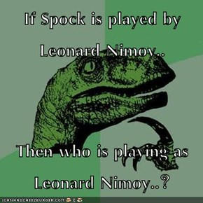 If Spock is played by Leonard Nimoy..  Then who is playing as Leonard Nimoy..?