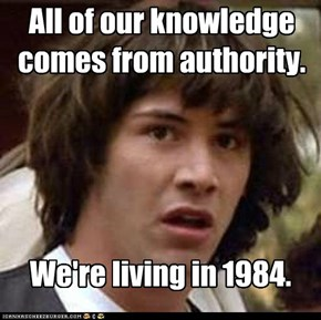 All of our knowledge comes from authority.
