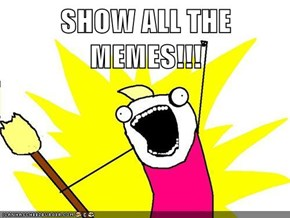SHOW ALL THE MEMES!!!