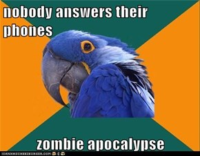 nobody answers their phones  zombie apocalypse