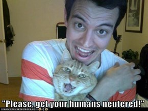 """Please, get your humans neutered!"""