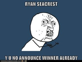 RYAN SEACREST  Y U NO ANNOUNCE WINNER ALREADY