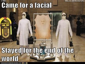 Came for a facial  Stayed for the end of the world