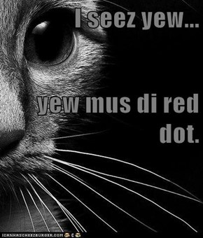 I seez yew... yew mus di red dot.
