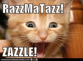 RazzMaTazz!  ZAZZLE!