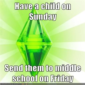 Have a child on Sunday  Send them to middle school on Friday