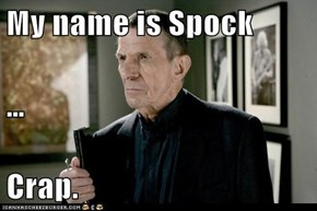 My name is Spock … Crap.