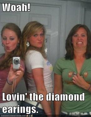 Woah!  Lovin' the diamond earings.