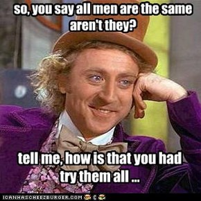 so, you say all men are the same aren't they?