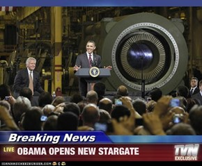 Breaking News - OBAMA OPENS NEW STARGATE