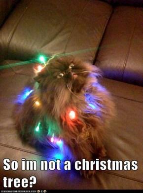 So im not a christmas tree?