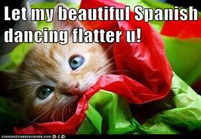 Let my beautiful Spanish dancing flatter u!