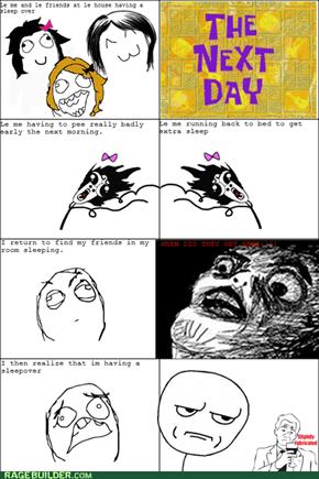 Sleepover Rage!