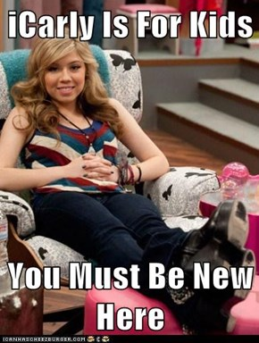 iCarly Is For Kids  You Must Be New Here