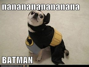 nananananananana  BATMAN
