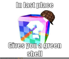 In last place   Gives you a green shell