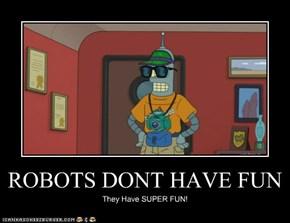 ROBOTS DONT HAVE FUN