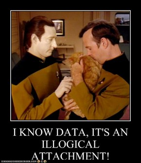I KNOW DATA, IT'S AN ILLOGICAL ATTACHMENT!