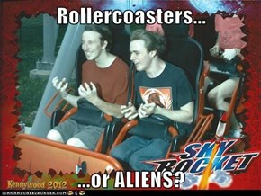 Rollercoasters...  ...or ALIENS?