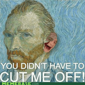 Now You're Just Somebody Who Is Named Van Gogh