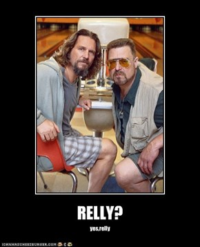 RELLY?