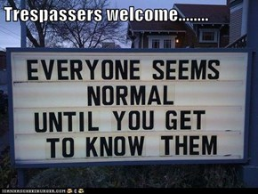 Trespassers welcome........