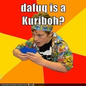 dafuq is a Kuriboh?