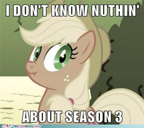 OUT WITH IT, APPLEJACK!!!