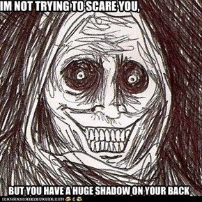 IM NOT TRYING TO SCARE YOU,