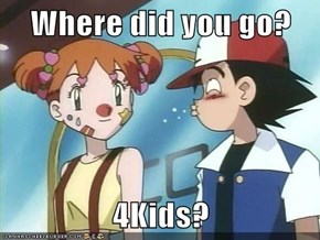 Where did you go?  4Kids?