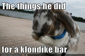The things he did  for a klondike bar
