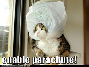 enable parachute!