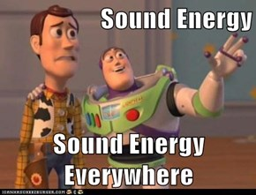 Sound Energy  Sound Energy Everywhere
