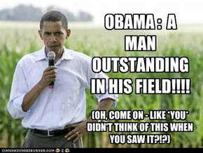 OBAMA :  A MAN OUTSTANDING IN HIS FIELD!!!!
