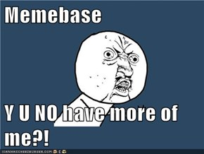 Memebase  Y U NO have more of me?!