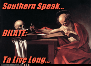 Southern Speak... DILATE: Ta Live Long...