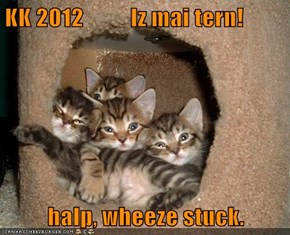 KK 2012          Iz mai tern!  halp, wheeze stuck.