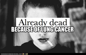 BECAUSE OF LUNG CANCER