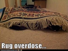 Rug overdose...