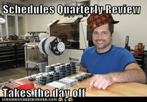 Schedules Quarterly Review  Takes the day off
